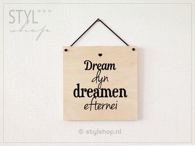 Tekstbord hout Dream dyn dreamen efternei