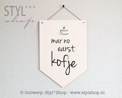 Houten banner -Frysk- Mar no earst kofje