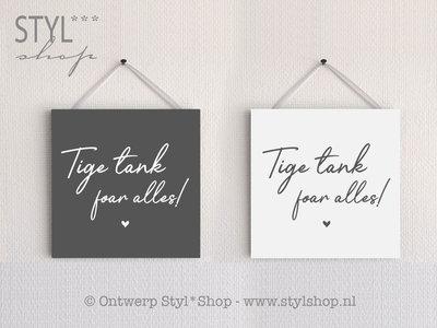 Tekstbordje Tige tank foar alles - Fries / Frysk